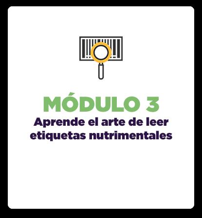 Módulo 3: Aprende el arte de leer etiquetas nutrimentales