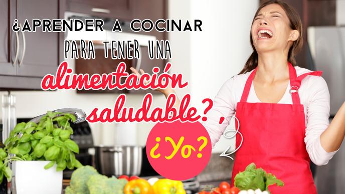 ¿Aprender a cocinar para tener una alimentación saludable?, ¿Yo?