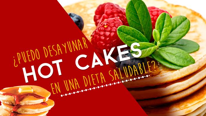 ¿Puedo desayunar Hot cakes en una dieta saludable?