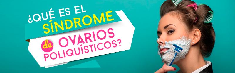 ¿Qué es el Síndrome de ovarios poliquísticos?